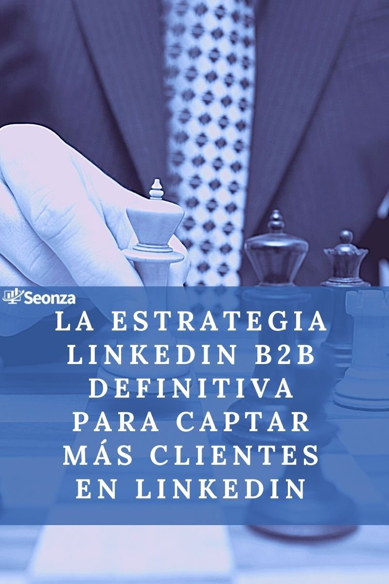La estrategia Linkedin B2B definitiva para captar más clientes en LinkedIn
